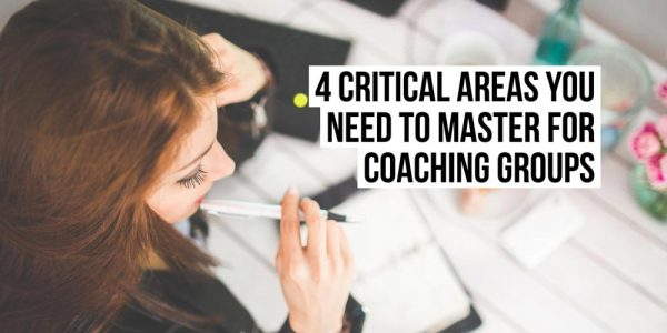 4 critical areas you need to master for coaching groups