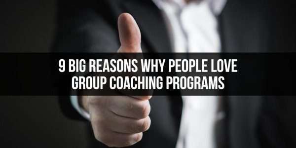 9 Big Reasons Why People Love Group Coaching Programs