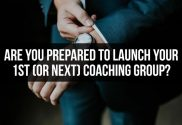 Prepare to Launch Your Coaching Group