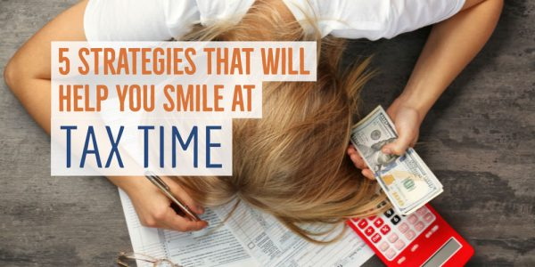 5 Strategies That Will Help You Smile at Tax Time