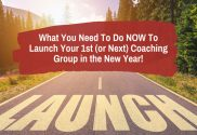 What You Need To Do NOW To Launch Your Coaching Group
